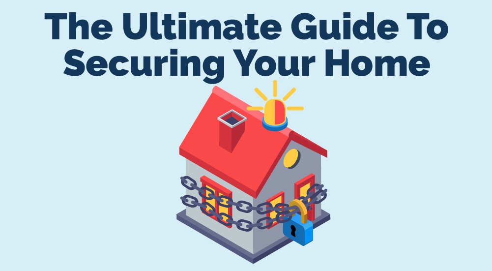 The Ultimate Guide To Securing Your Home