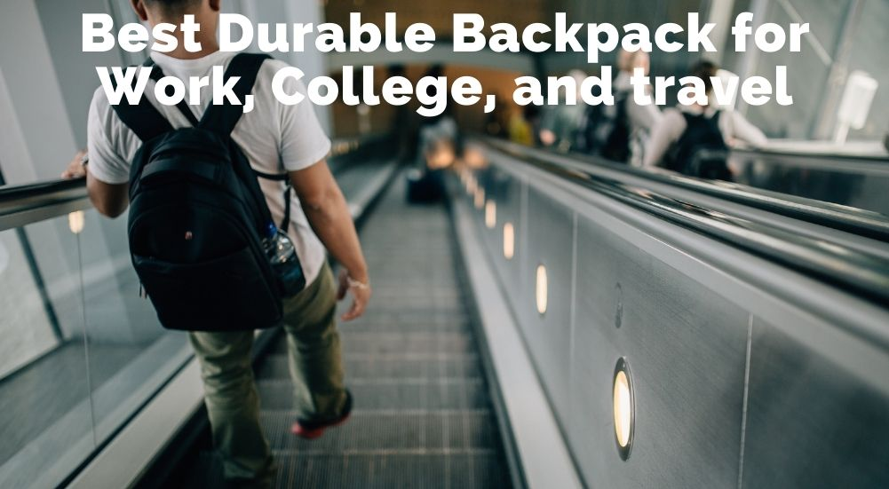 Best Durable Backpack for Work, College, and travel
