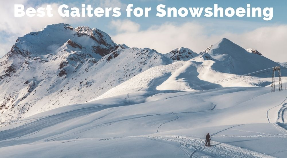 Best Gaiters for Snowshoeing