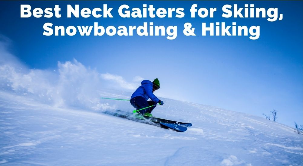 Best Neck Gaiters for Skiing, Snowboarding & Hiking