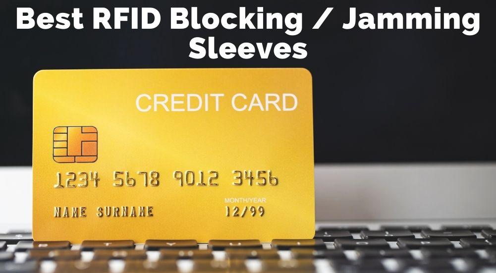 Best RFID Blocking / Jamming Sleeves