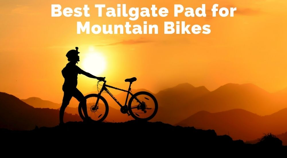 Best Tailgate Pad for Mountain Bikes