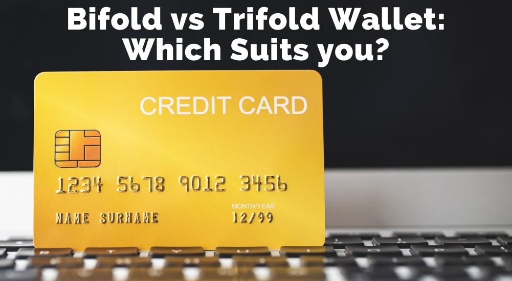 Bifold vs Trifold Wallet: Which Suits you?