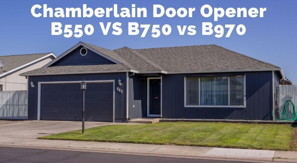Chamberlain Door Opener B550 VS B750 vs B970
