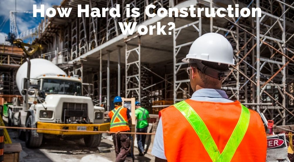 How Hard is Construction Work?